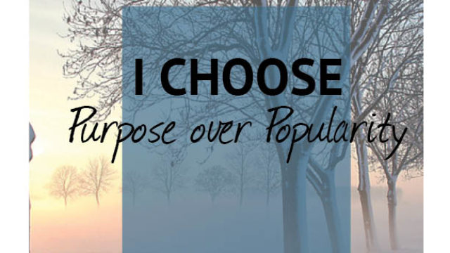 photo for I Choose… Purpose over Popularity