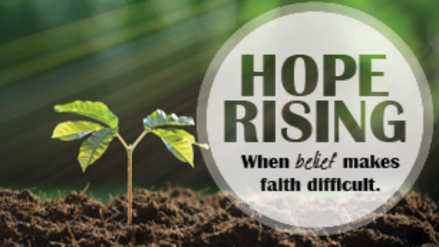 photo for Hope Rising…When Belief Makes Faith Difficult