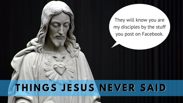 "Image for Things Jesus Never Said: ""They Will Know You're My Disciples by the Stuff You Post on Facebook"""