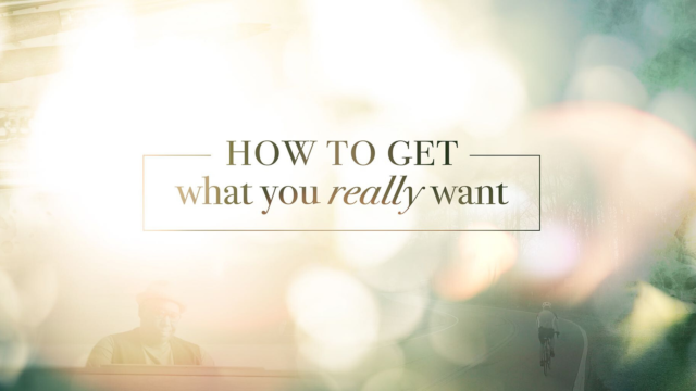 Image for How to Get What You Really Want: Careful What You Want For